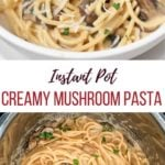 Instant Pot Creamy Mushroom Pasta Recipe with 2 photos - one closeup pasta in a fork and one in the instant pot