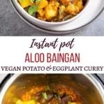 Aloo Baingan (potato and eggplant curry) in a white bowl and in the instant pot