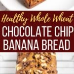 Healthy Whole Wheat Banana Chocolate Chip Bread