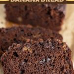 Moist and decadent slices of Chocolate Banana Bread