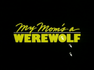 Title card from the movie My Mom's A Werewolf, written by Mark Pirro