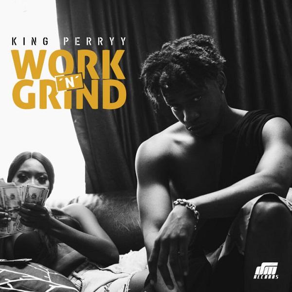 VIDEO: King Perryy - Work N Grind