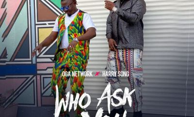 Oga Network Who Ask You Remix ft Harrysong