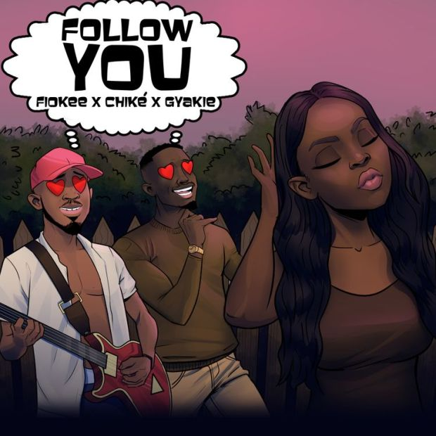 Fiokee Follow You ft Chike and Gyakie