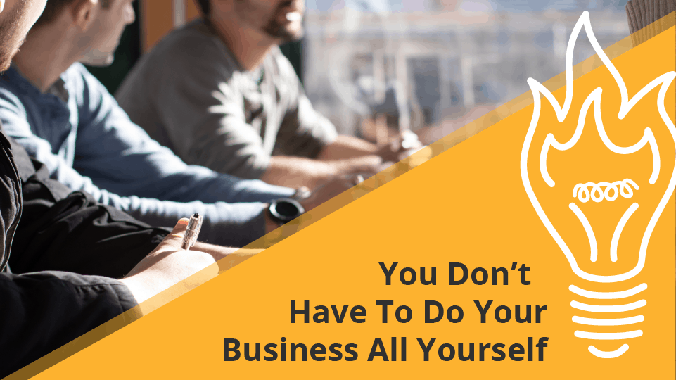 You Don't Have to do Your Business All Yourself