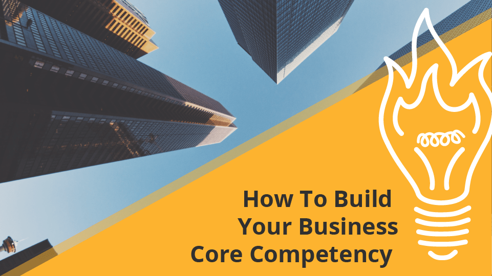 How to Build Your Business Core Competency