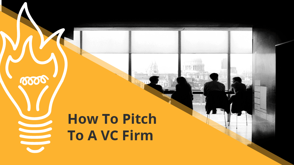 How To Pitch To A Venture Capital Firm