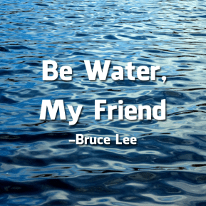 be-water-my-friend-bruce-lee-quote