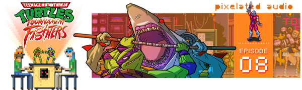 Pixelated Audio - Video Game Music podcast and Retro Gaming pixelated audio episode 08 - TMNT tournament fighters