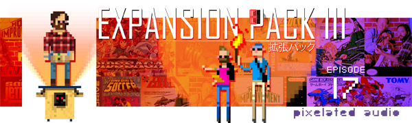 Pixelated Audio - Video Game Music podcast and Retro Gaming episode 17 expansion pack III
