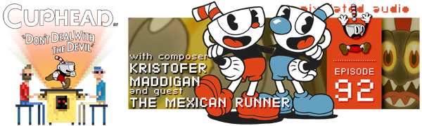 Pixelated Audio - Video Game Music podcast and Retro Gaming Cuphead Studio MDHR kristofer maddigan themexicanrunner