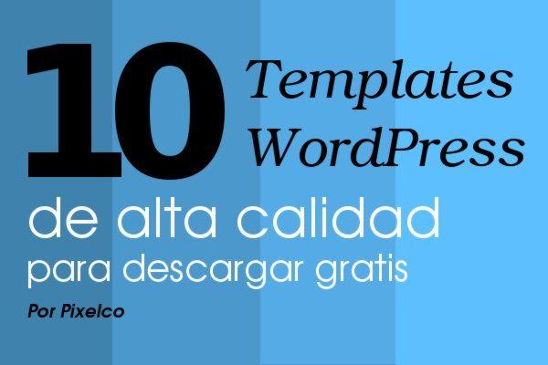 10-templates-WordPress-de-alta-calidad-para-descargar-gratis