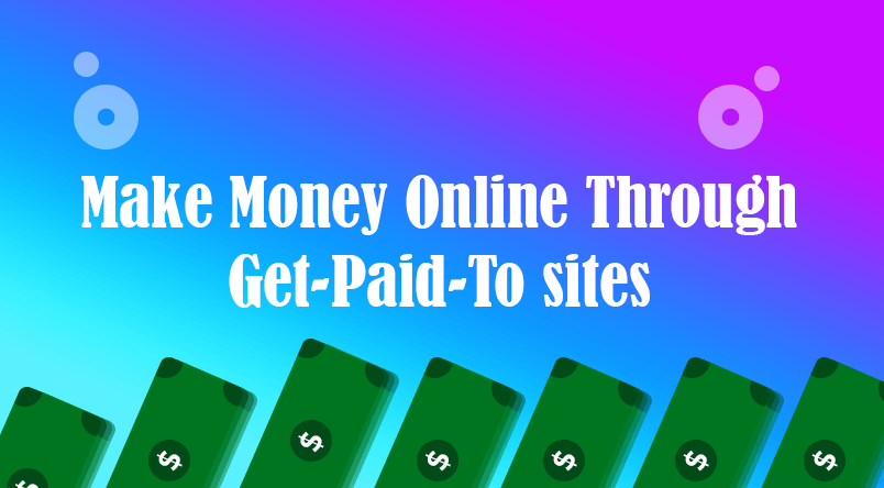 Work on get-paid-to sites and make money online