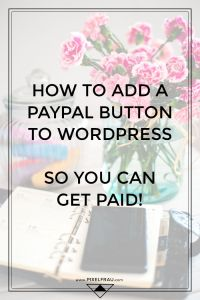 How to add a PayPal button to WordPress. So you can get paid!