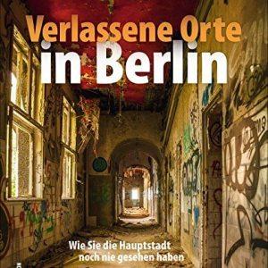 Verlassene Orte Berlin: Wie Sie die Hauptstadt noch nie gesehen haben (Sutton Momentaufnahmen)