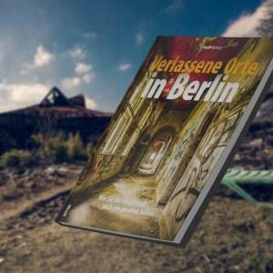 Verlassene Orte Berlin: Wie Sie die Hauptstadt noch nie gesehen haben