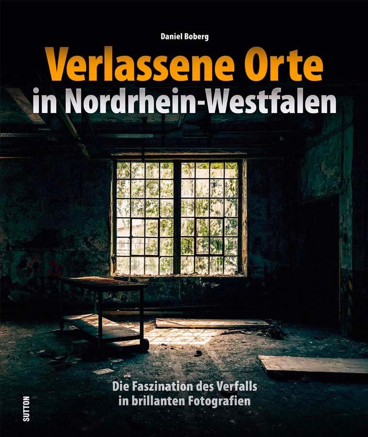 Verlassene Orte in Nordrhein-Westfalen: Die Faszination des Verfalls in brillanten Bildern