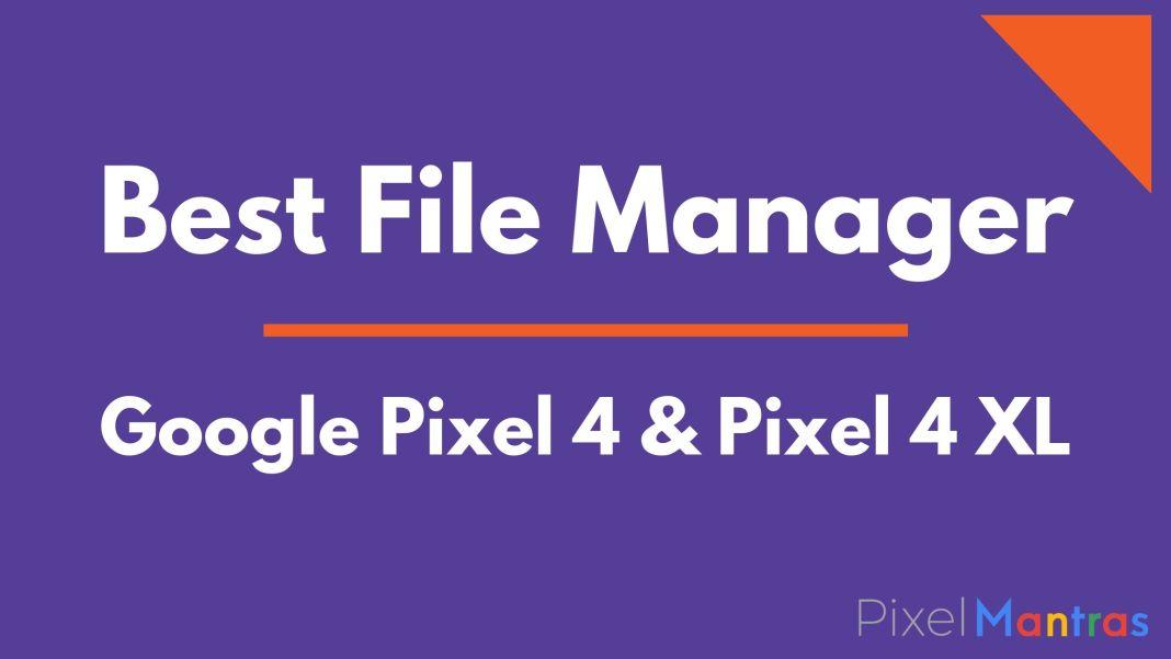 Best File Manager or Explorer for Google Pixel 4 and Google Pixel 4XL