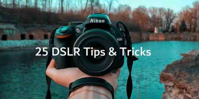 25 dslr tips and tricks to improve photography