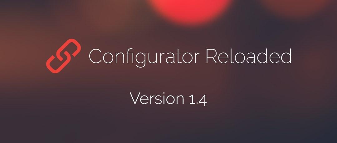 Configurator Reloaded Version 1.4 ermöglicht anpassen des Erscheinungsbildes