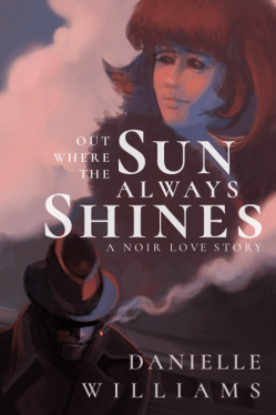 Out Where the Sun Always Shines (Cover) - A man in the shadows smokes a cigarette, whose smoke swirls around a woman looking wistfully off into the sunset.