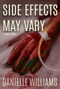 Cover for SIDE EFFECTS MAY VARY, with a creepy-glossy-bloody hand with an IV tube in it