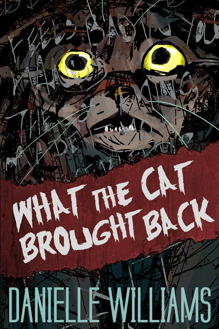 What the Cat Brought Back (Cover). A terrified cat looks on at something we can't see; grungy text appears over him. A red rip in the image contains the title.