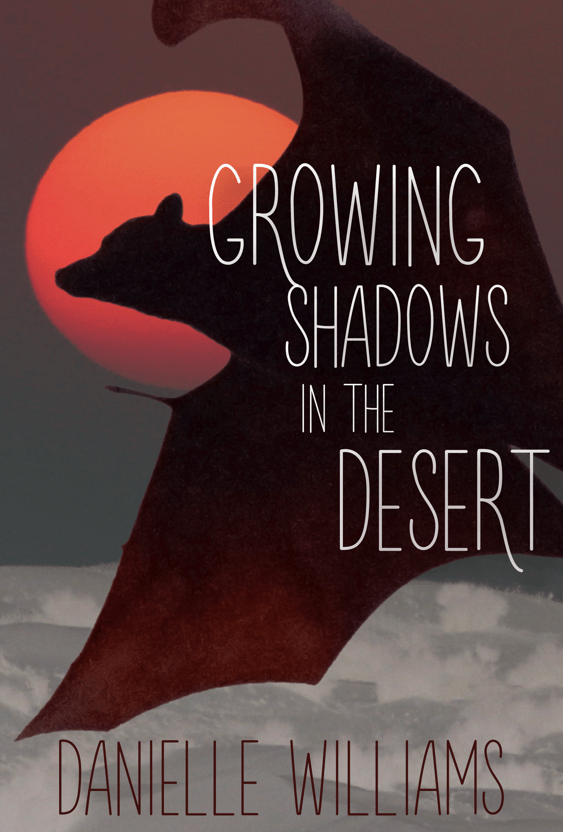 A dark bat flies over the desert, its head silhouette by a red sun. Text reads GROWING SHADOWS IN THE DESERT. Author name: DANIELLE WILLIAMS