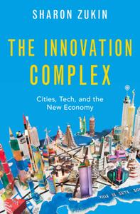 The Innovation Complex: Cities, Tech, and the New Economy