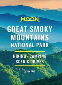 Moon Great Smoky Mountains National Park: Hike, Camp, Scenic Drives (Travel Guide), 2nd Edition