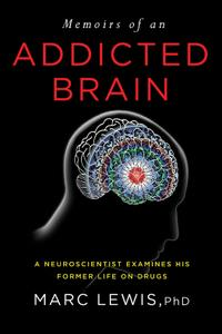 Memoirs of an Addicted Brain: A Neuroscientist Examines his Former Life on Drugs, CA Edition
