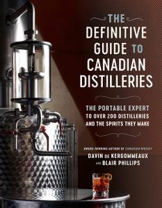 The Definitive Guide to Canadian Distilleries: The Portable Expert to Over 200 Distilleries and the Spirits they Make