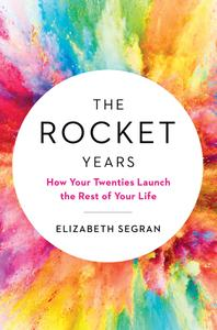 The Rocket Years: How Your Twenties Launch the Rest of Your Life