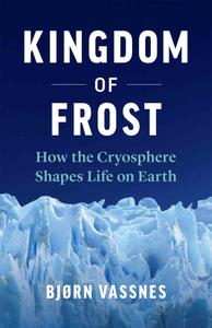Kingdom of Frost: How the Cryosphere Shapes Life on Earth
