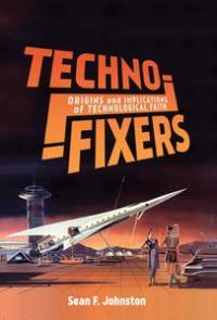 Techno-Fixers: Origins and Implications of Technological Faith