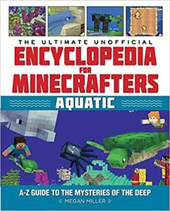 The Ultimate Unofficial Encyclopedia for Minecrafters: Aquatic: An A–Z Guide to the Mysteries of the Deep