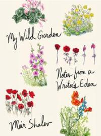 My Wild Garden: Notes from a Writer's Eden