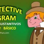 DETECTIVE GRAM: LOS SUSTANTIVOS (NIVEL BÁSICO)