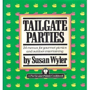 Tailgate Parties: 24 Menus for Gourmet Picnics and Outdoor Entertaining