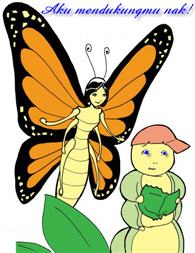 Terima kasih atas dukunganmu Ibu Kupu-kupu. Aku akan tumbuh dan dapat lepas bebas terbang di angkasa kelak.