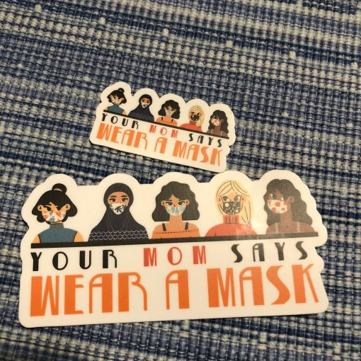 """Your Mom Says Wear A Mask"" Sticker, in two sizes"
