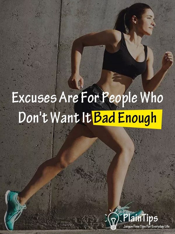 Excuses Are For People Who Don't Want It Bad Enough