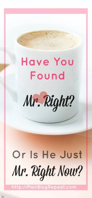 Have you found your Mr. Right?