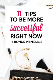 11 Tips To Be More Successful Now