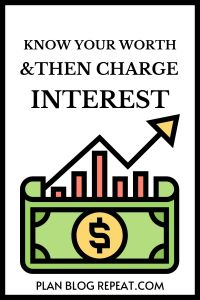 Know your worth and then charge interest