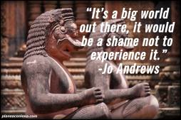 'It's a big world out there, it would be a shame not to experience it' - Jo Andrews