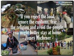 'Si usted rechaza la comida, ignora las costumbres, teme la religión y evita a la gente, es mejor que se quede en casa.' - James Michener