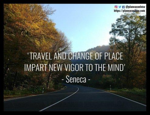 'Viajar y cambiar de lugar revitaliza la mente' - Seneca
