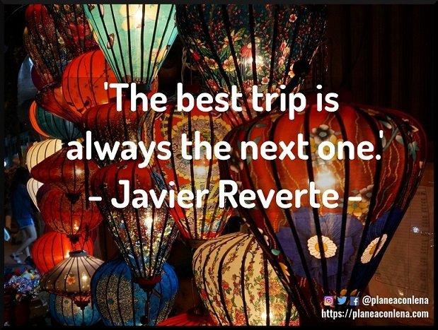 'El mejor de los viajes siempre es el próximo.' - Javier Reverte