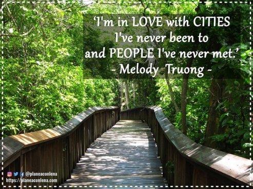 'Estoy enamorada de ciudades que no he visitado y de gentes que no conozco.' - Melody Truong